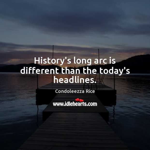 History's long arc is different than the today's headlines. Image