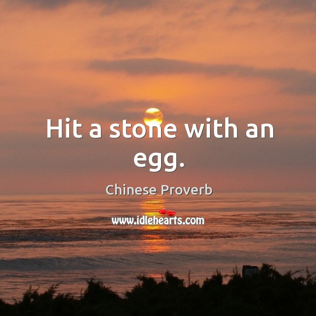 Image, Hit a stone with an egg.