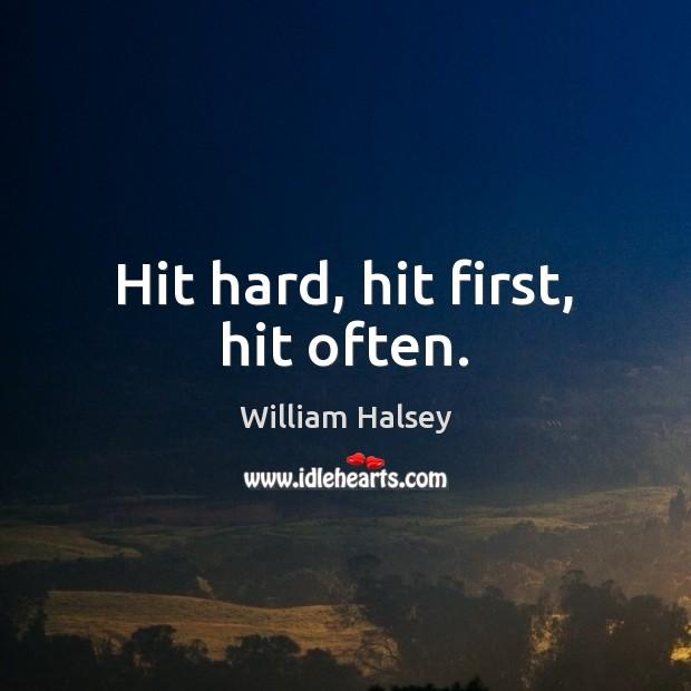 Hit hard, hit first, hit often. Image