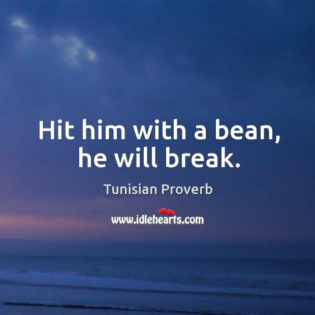 Hit him with a bean, he will break. Tunisian Proverbs Image