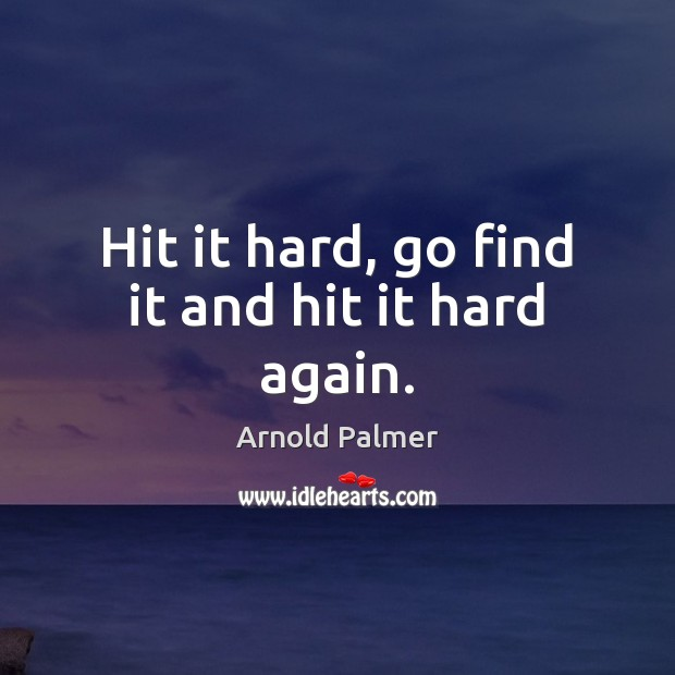 Image, Hit it hard, go find it and hit it hard again.
