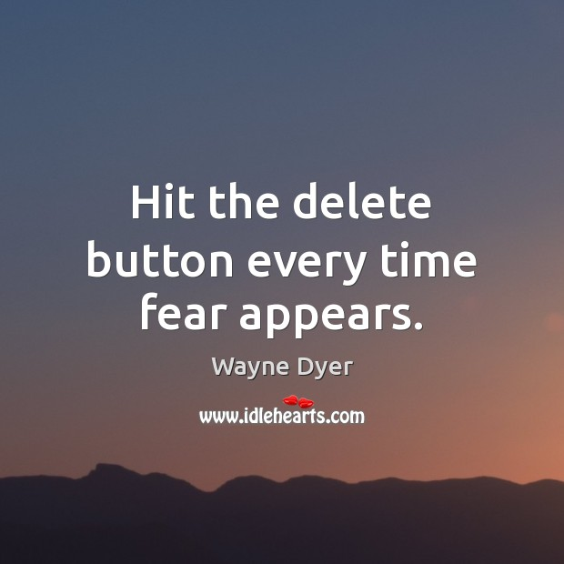 Image, Hit the delete button every time fear appears.