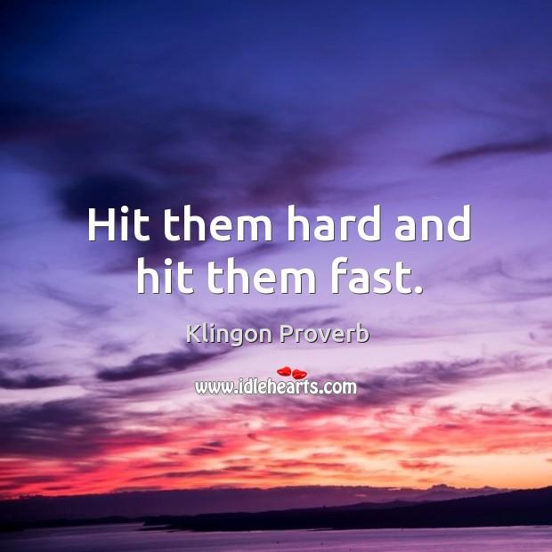 Hit them hard and hit them fast. Klingon Proverbs Image