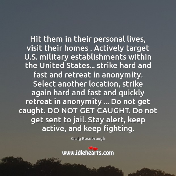 Image, Hit them in their personal lives, visit their homes . Actively target U.