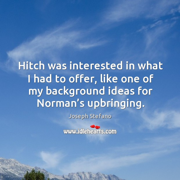 Hitch was interested in what I had to offer, like one of my background ideas for norman's upbringing. Image