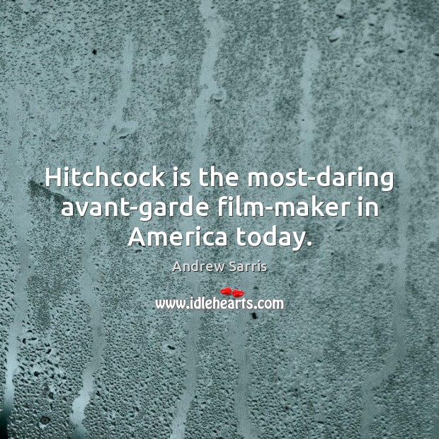Image, Hitchcock is the most-daring avant-garde film-maker in America today.