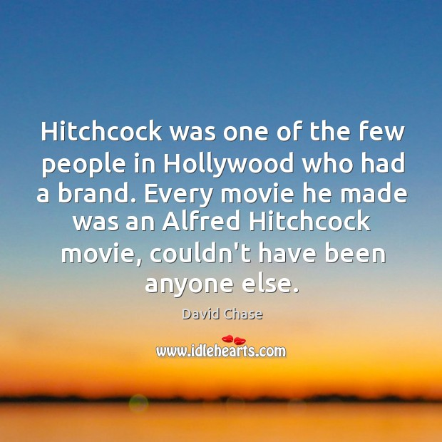 Hitchcock was one of the few people in Hollywood who had a David Chase Picture Quote