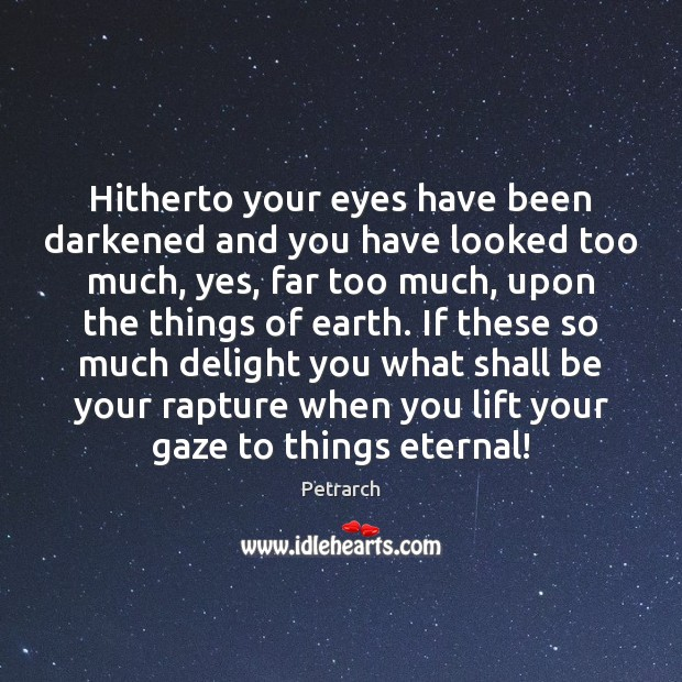 Hitherto your eyes have been darkened and you have looked too much, Image