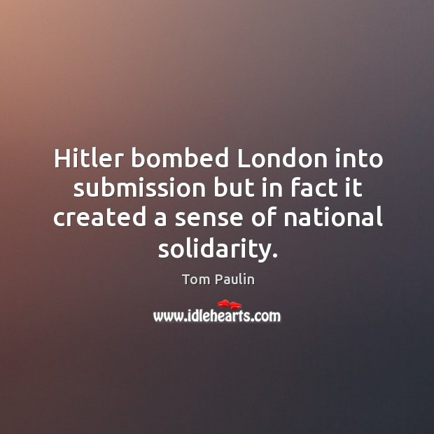 Image, Hitler bombed london into submission but in fact it created a sense of national solidarity.