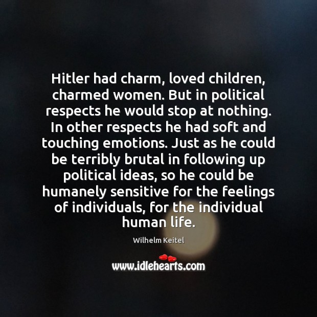 Hitler had charm, loved children, charmed women. But in political respects he Image