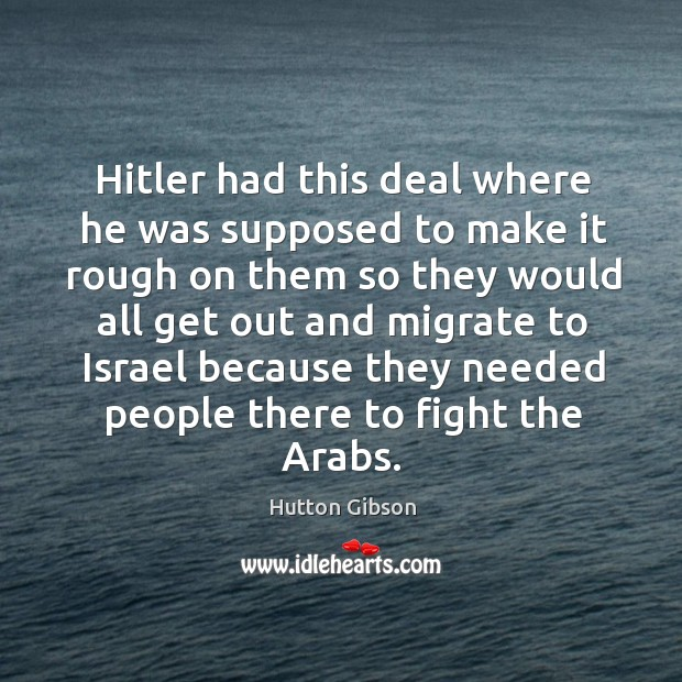 Hitler had this deal where he was supposed to make it rough on them so they Image