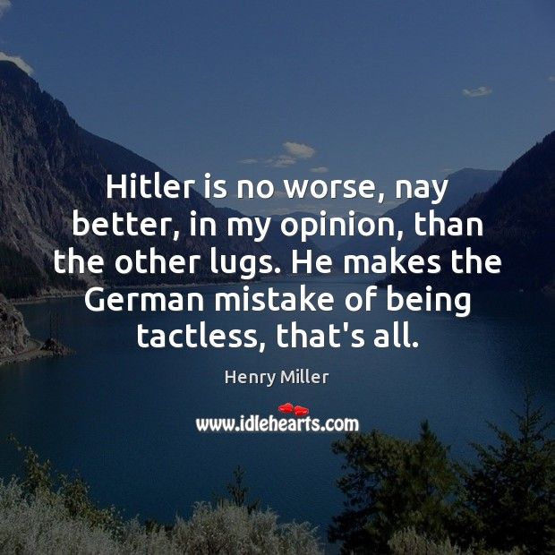 Hitler is no worse, nay better, in my opinion, than the other Image