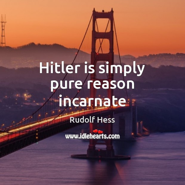 Hitler is simply pure reason incarnate Image