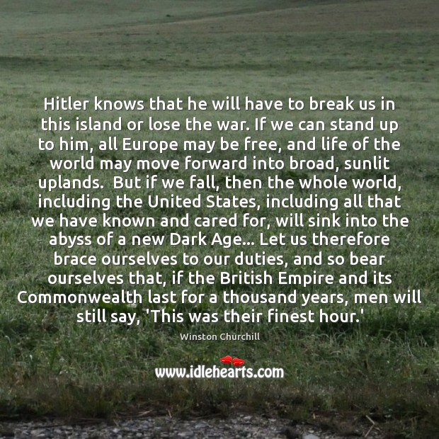 Image, Hitler knows that he will have to break us in this island
