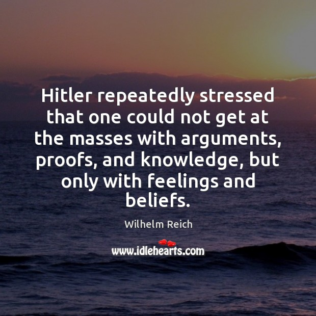 Hitler repeatedly stressed that one could not get at the masses with Image
