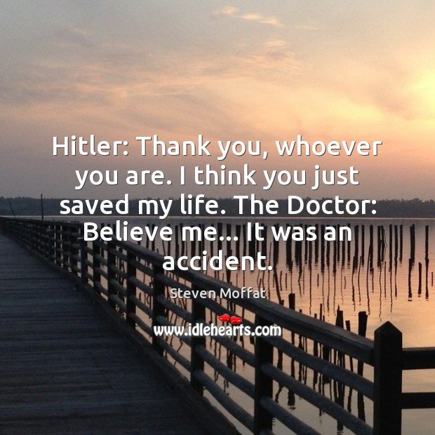 Hitler: Thank you, whoever you are. I think you just saved my Steven Moffat Picture Quote