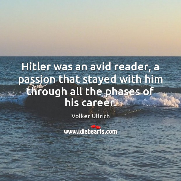 Image, Hitler was an avid reader, a passion that stayed with him through