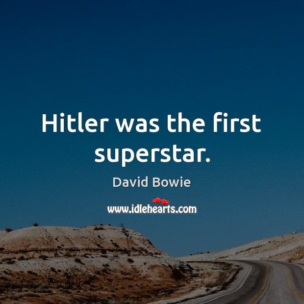 Image, Hitler was the first superstar.
