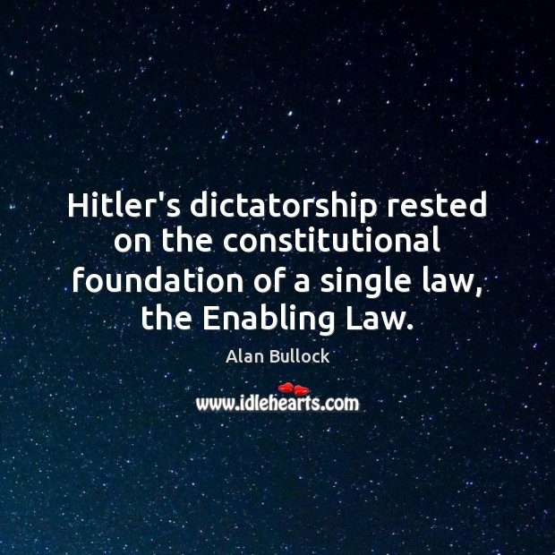Image, Hitler's dictatorship rested on the constitutional foundation of a single law, the