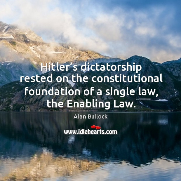 Image, Hitler's dictatorship rested on the constitutional foundation of a single law, the enabling law.