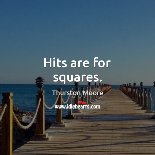 Hits are for squares. Image