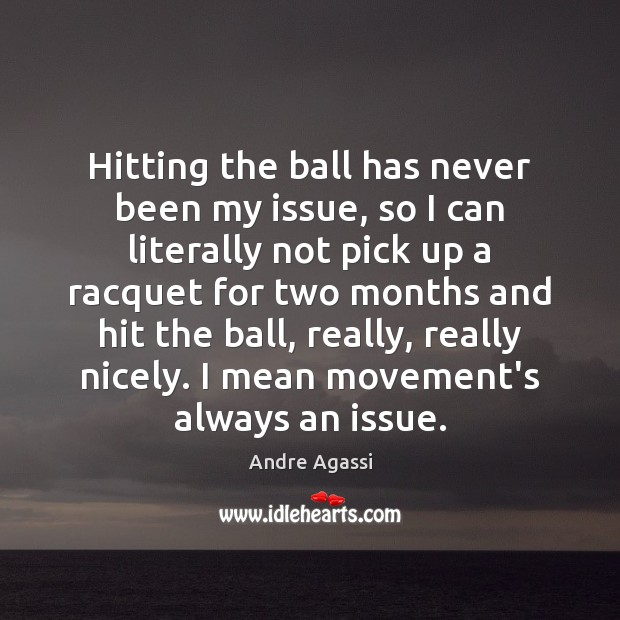 Image, Hitting the ball has never been my issue, so I can literally