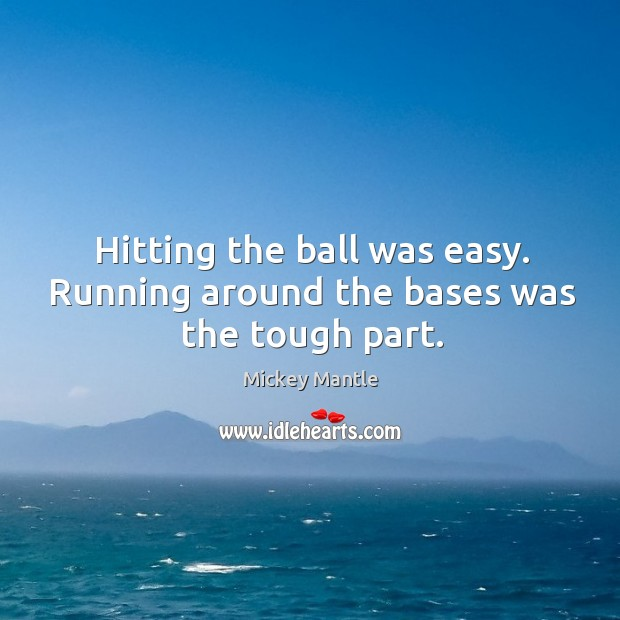 Hitting the ball was easy. Running around the bases was the tough part. Image