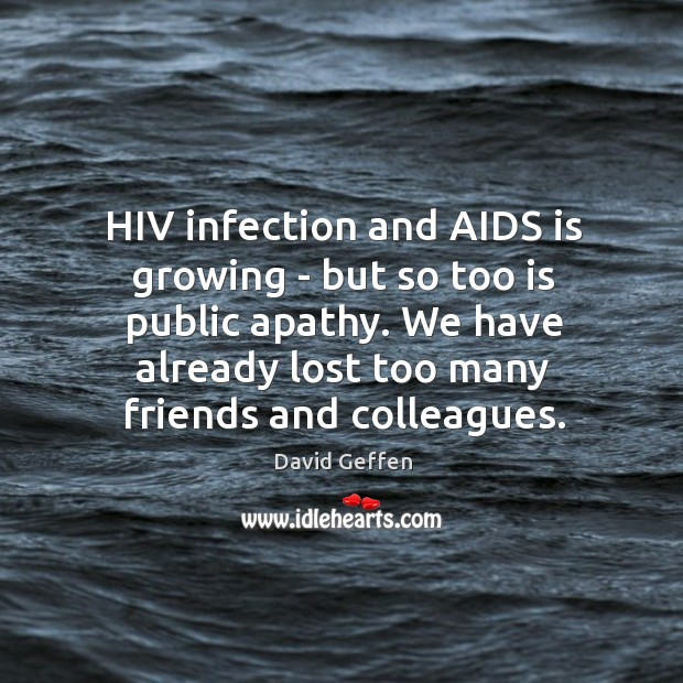 HIV infection and AIDS is growing – but so too is public David Geffen Picture Quote