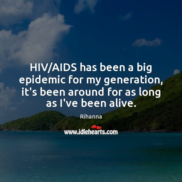 Image, HIV/AIDS has been a big epidemic for my generation, it's been