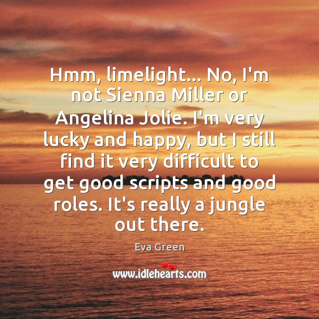 Hmm, limelight… No, I'm not Sienna Miller or Angelina Jolie. I'm very Eva Green Picture Quote