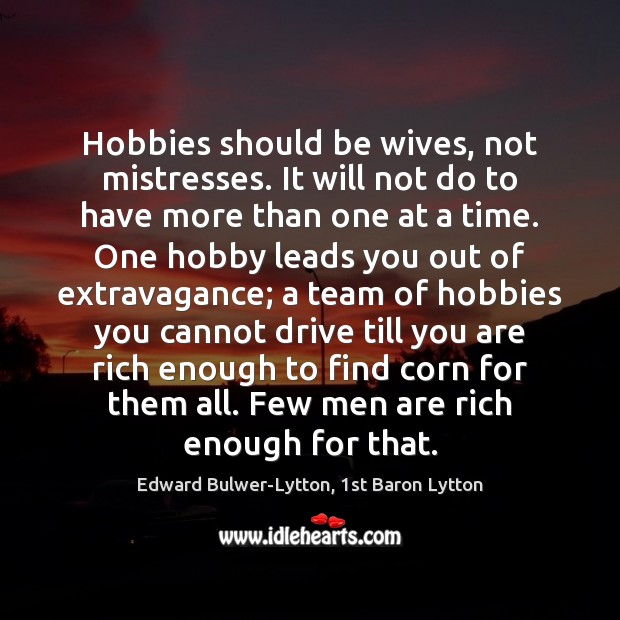 Hobbies should be wives, not mistresses. It will not do to have Image