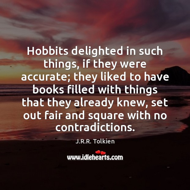 Hobbits delighted in such things, if they were accurate; they liked to Image