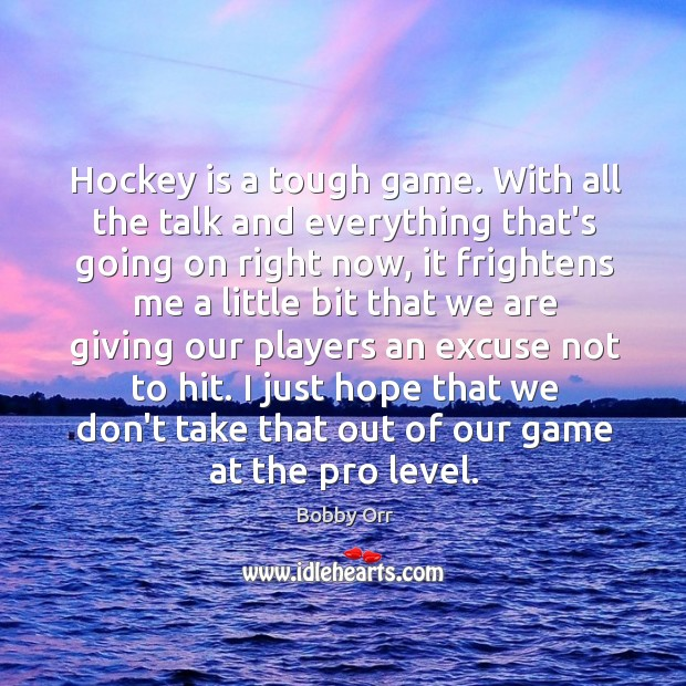Hockey is a tough game. With all the talk and everything that's Image
