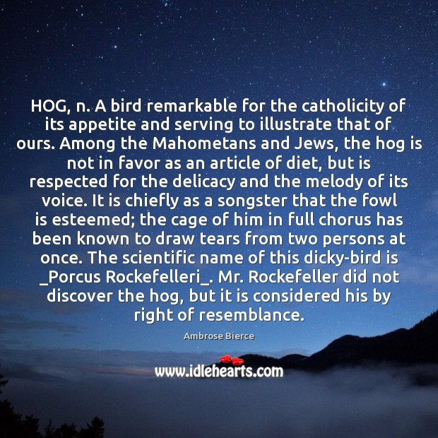 HOG, n. A bird remarkable for the catholicity of its appetite and Image