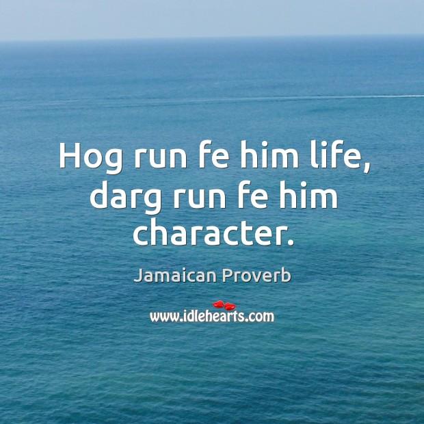 Image, Hog run fe him life, darg run fe him character.