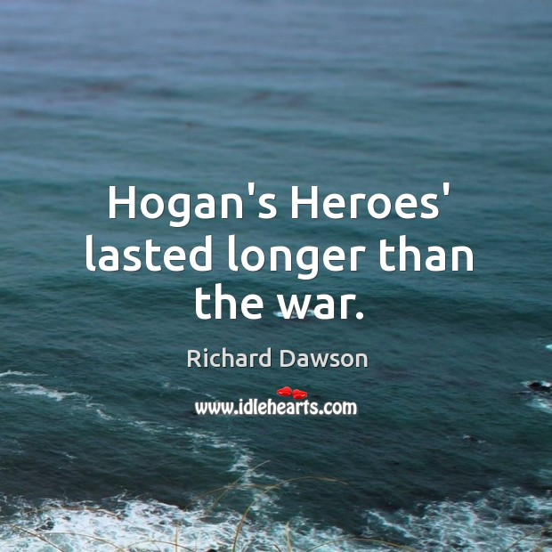 Hogan's Heroes' lasted longer than the war. Image