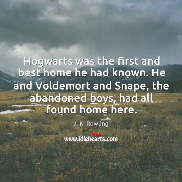 Hogwarts was the first and best home he had known. He and Image