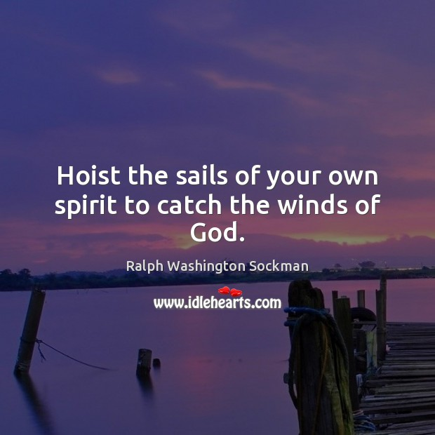 Image, Hoist the sails of your own spirit to catch the winds of God.