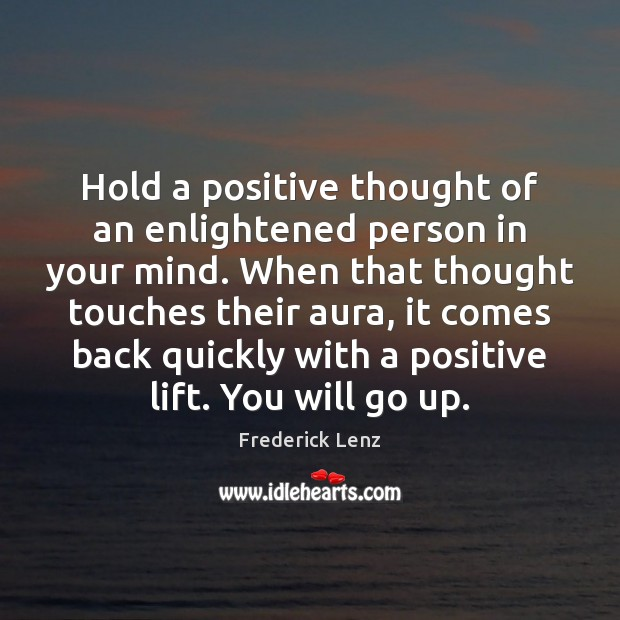 Hold a positive thought of an enlightened person in your mind. When Image