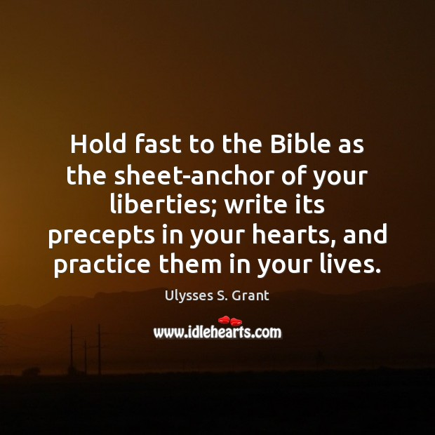 Hold fast to the Bible as the sheet-anchor of your liberties; write Ulysses S. Grant Picture Quote