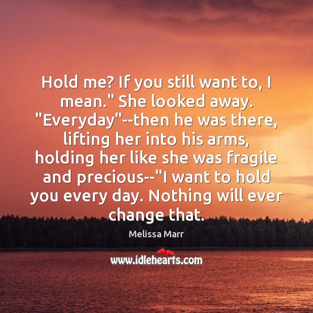 """Hold me? If you still want to, I mean."""" She looked away. """" Image"""