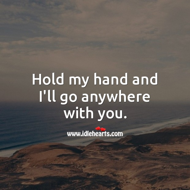Hold my hand and I'll go anywhere with you. With You Quotes Image