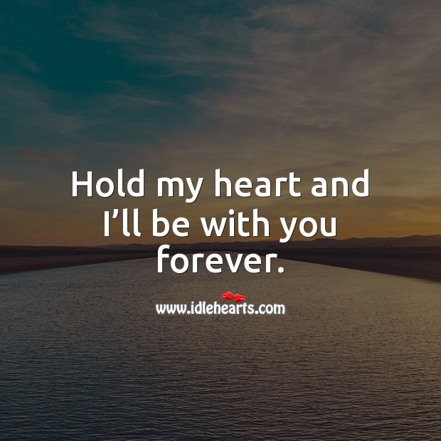 Hold my heart and I'll be with you forever. Heart Quotes Image