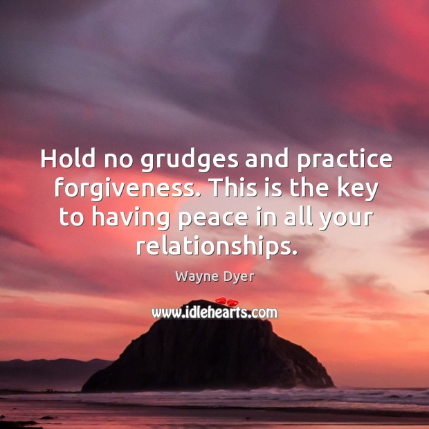 Image, Hold no grudges and practice forgiveness. This is the key to having