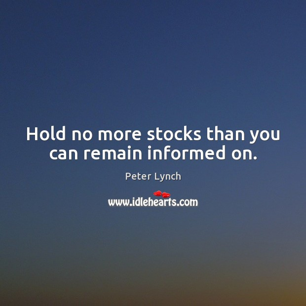 Hold no more stocks than you can remain informed on. Image