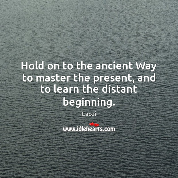Image, Hold on to the ancient Way to master the present, and to learn the distant beginning.
