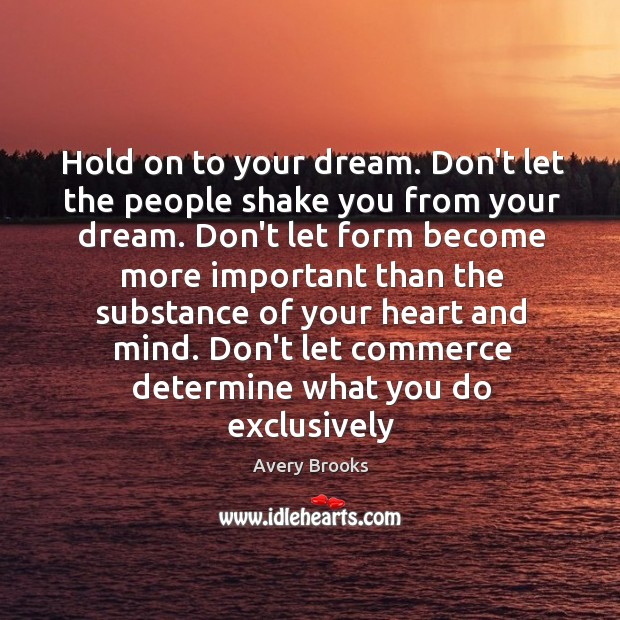 Image, Hold on to your dream. Don't let the people shake you from