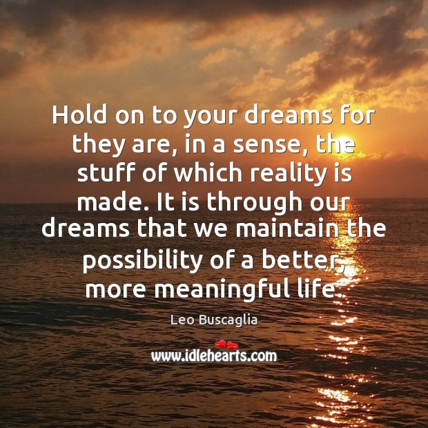 Hold on to your dreams for they are, in a sense, the Image