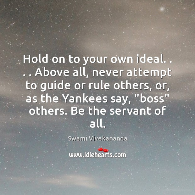 Hold on to your own ideal. . . . Above all, never attempt to guide Image