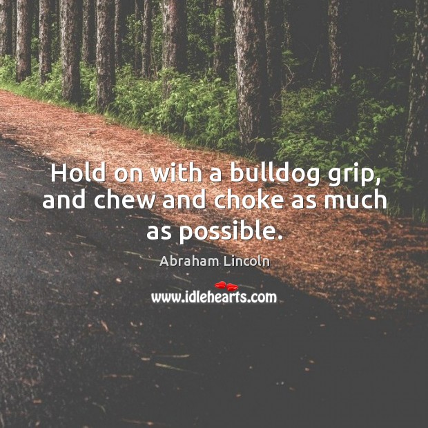 Image, Hold on with a bulldog grip, and chew and choke as much as possible.